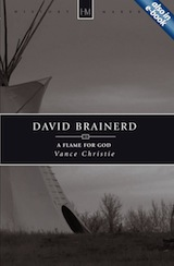 David Brainerd: A Flame for God by Vance Christie