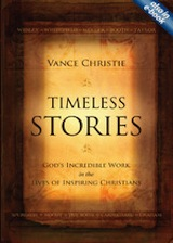 Timeless Stories: God's Incredible Work in the Lives of Inspiring Christians by Vance Christie