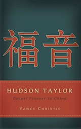 Hudson Taylor: Gospel Pioneer to China by Vance Christie