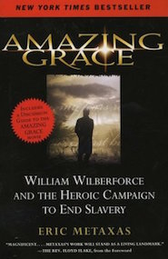 Amazing Grace: William Wilberforce and the Heroic Campaign to End Slavery by Eric Metaxax