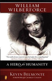 William Wilberforce: A Hero for Humanity by Kevin Belmonte